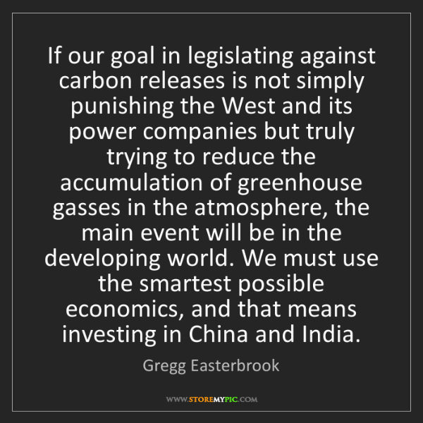 Gregg Easterbrook: If our goal in legislating against carbon releases is...