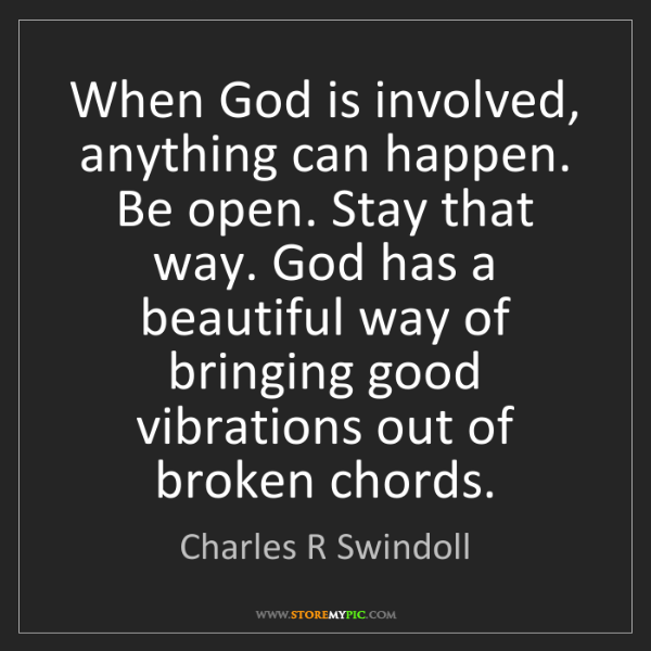 Charles R Swindoll When God Is Involved Anything Can Happen Be
