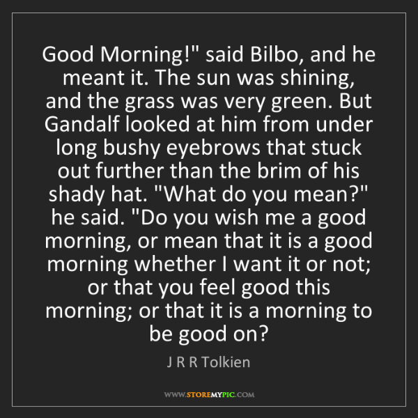 "J R R Tolkien: Good Morning!"" said Bilbo, and he meant it. The sun was..."