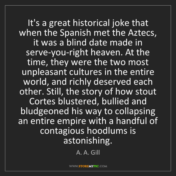 A. A. Gill: It's a great historical joke that when the Spanish met...