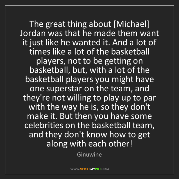 Ginuwine: The great thing about [Michael] Jordan was that he made...