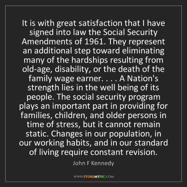 John F Kennedy: It is with great satisfaction that I have signed into...