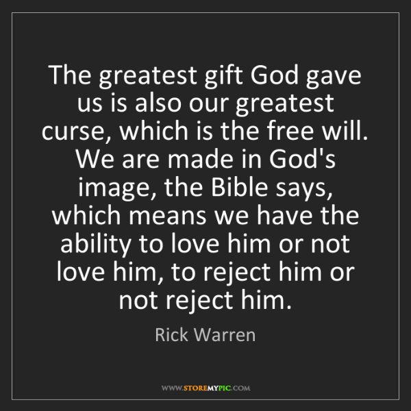Rick Warren: The greatest gift God gave us is also our greatest curse,...