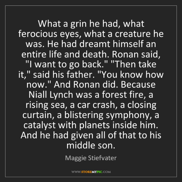 Maggie Stiefvater: What a grin he had, what ferocious eyes, what a creature...