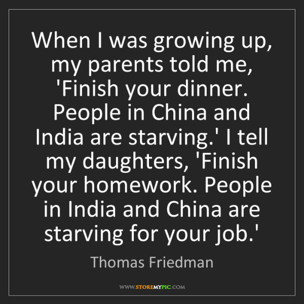 Thomas Friedman: When I was growing up, my parents told me, 'Finish your...