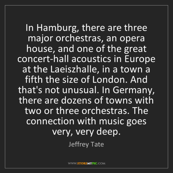 Jeffrey Tate: In Hamburg, there are three major orchestras, an opera...