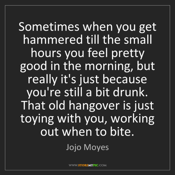 Jojo Moyes: Sometimes when you get hammered till the small hours...