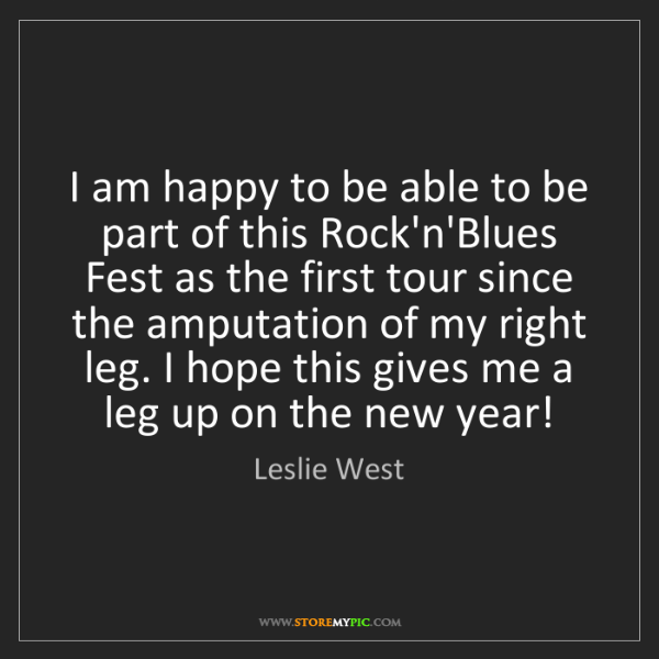 Leslie West: I am happy to be able to be part of this Rock'n'Blues...