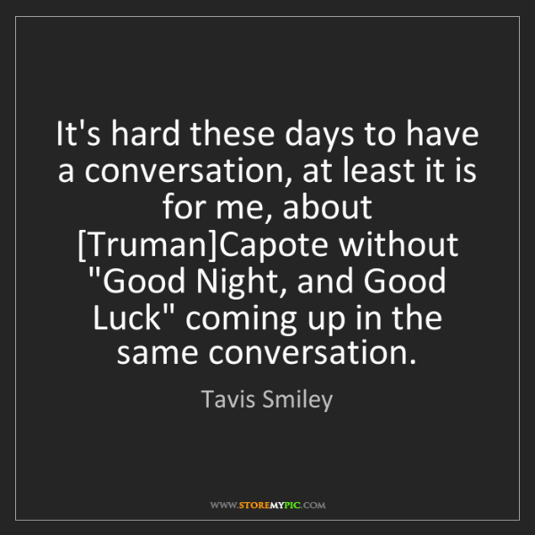Tavis Smiley: It's hard these days to have a conversation, at least...