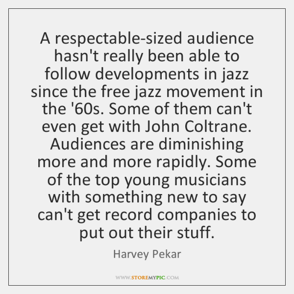 A respectable-sized audience hasn't really been able to follow developments in jazz ...