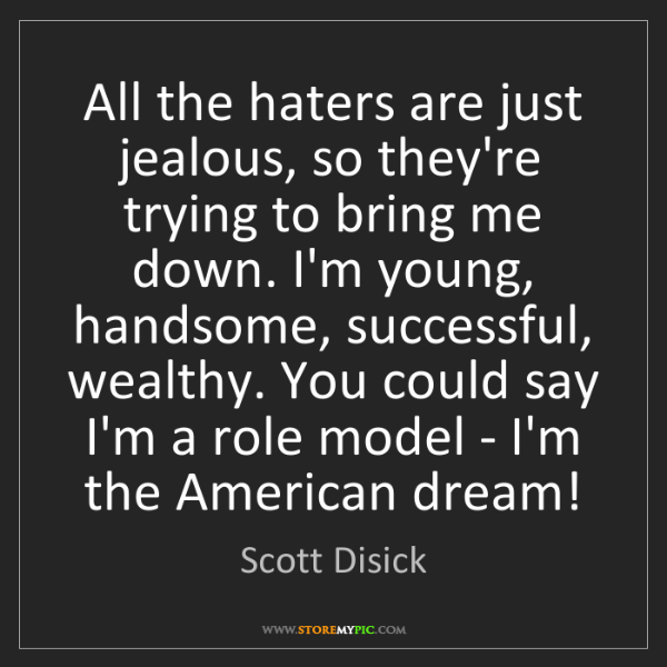 Scott Disick: All the haters are just jealous, so they're trying to...