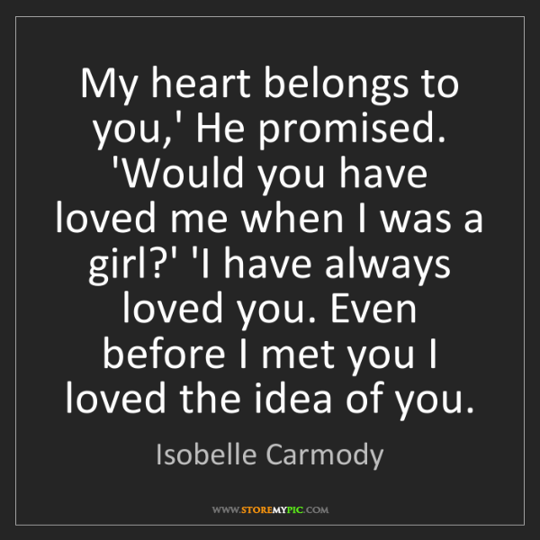 Isobelle Carmody: My heart belongs to you,' He promised. 'Would you have...
