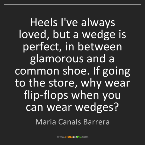 Maria Canals Barrera: Heels I've always loved, but a wedge is perfect, in between...