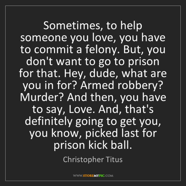 Christopher Titus: Sometimes, to help someone you love, you have to commit...