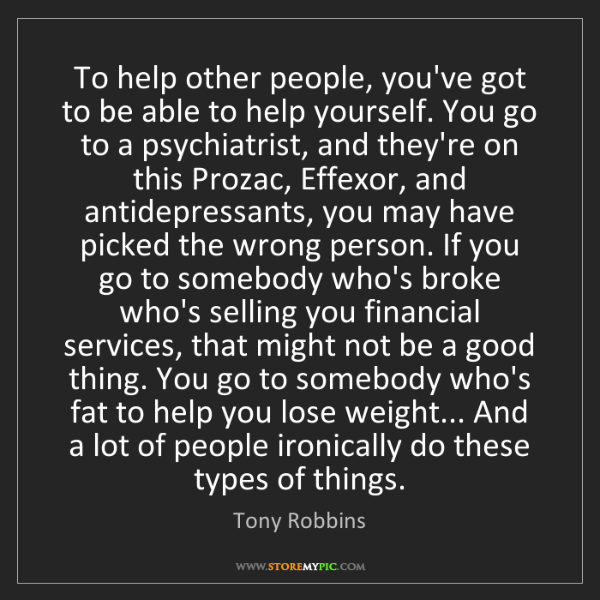 Tony Robbins: To help other people, you've got to be able to help yourself....