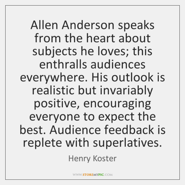 Allen Anderson speaks from the heart about subjects he loves; this enthralls ...
