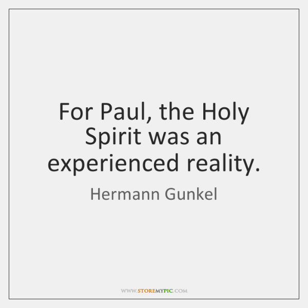 For Paul, the Holy Spirit was an experienced reality.