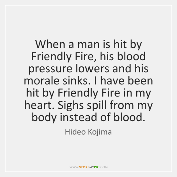 When a man is hit by Friendly Fire, his blood pressure lowers ...