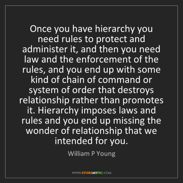 William P Young: Once you have hierarchy you need rules to protect and...