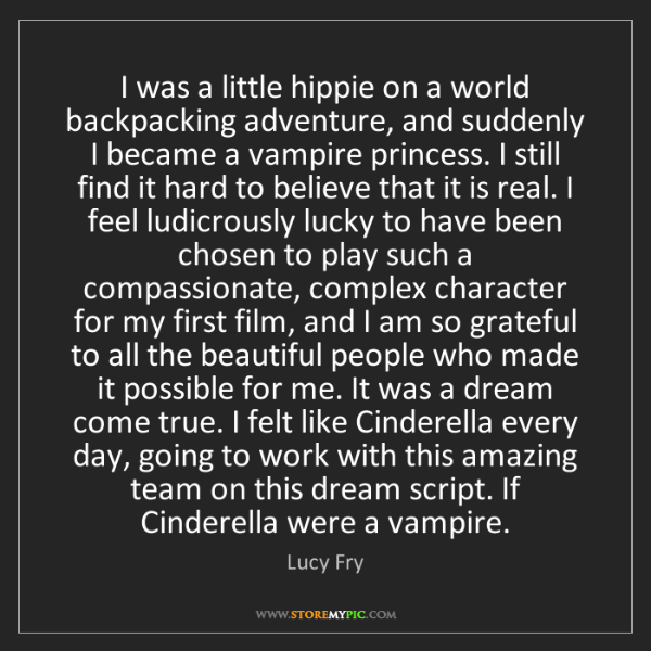 Lucy Fry: I was a little hippie on a world backpacking adventure,...