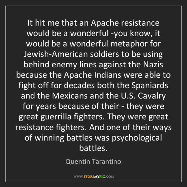 Quentin Tarantino: It hit me that an Apache resistance would be a wonderful...