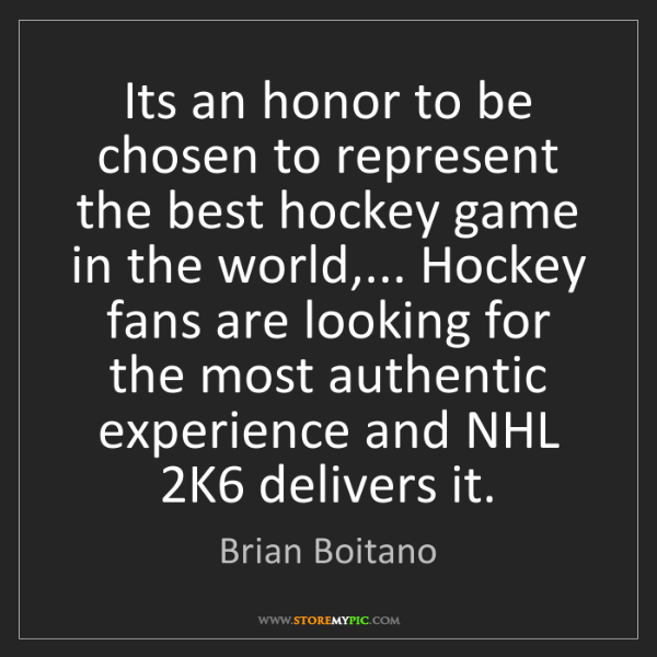 Brian Boitano: Its an honor to be chosen to represent the best hockey...