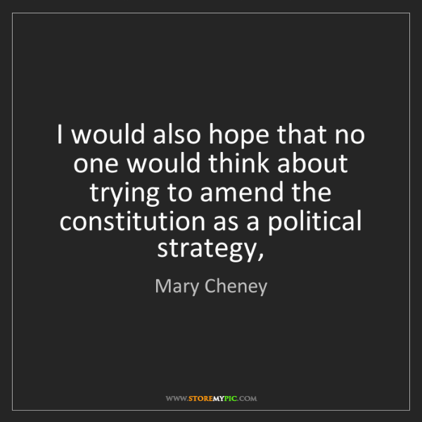 Mary Cheney: I would also hope that no one would think about trying...