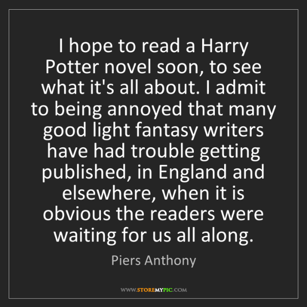 Piers Anthony: I hope to read a Harry Potter novel soon, to see what...