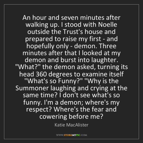 Katie MacAlister: An hour and seven minutes after walking up. I stood with...
