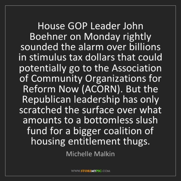 Michelle Malkin: House GOP Leader John Boehner on Monday rightly sounded...