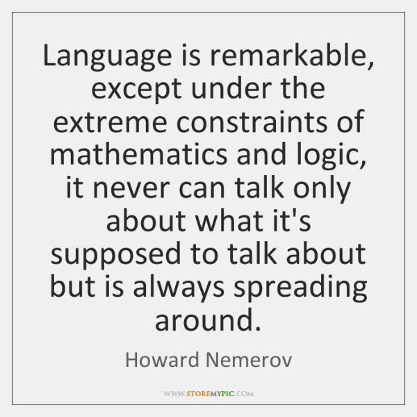 Language is remarkable, except under the extreme constraints of mathematics and logic, ...