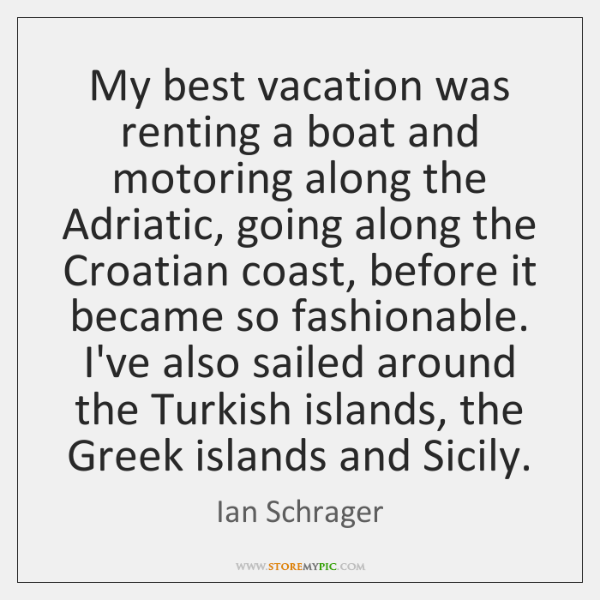 My Best Vacation Was Renting A Boat And Motoring Along The Adriatic
