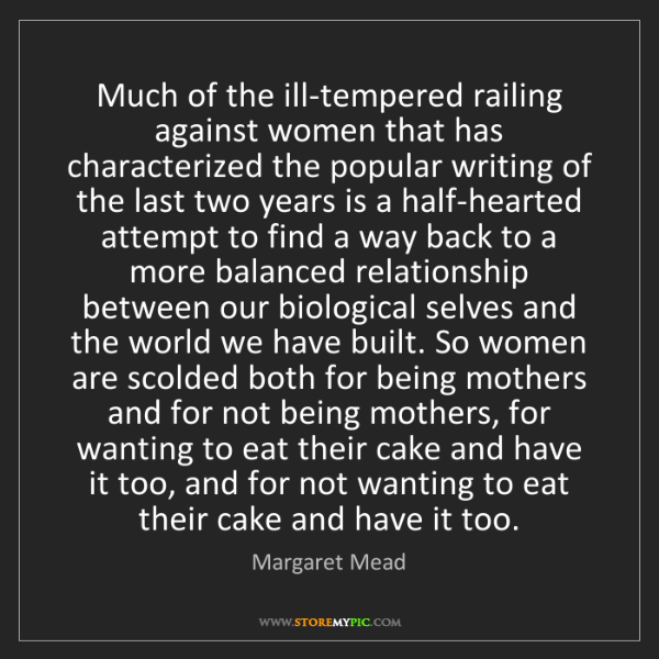Margaret Mead: Much of the ill-tempered railing against women that has...
