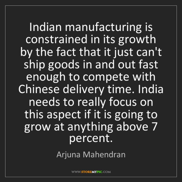 Arjuna Mahendran: Indian manufacturing is constrained in its growth by...