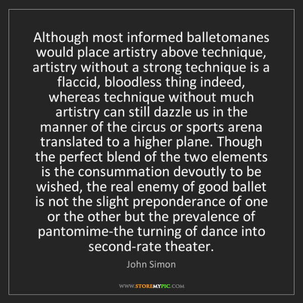 John Simon: Although most informed balletomanes would place artistry...