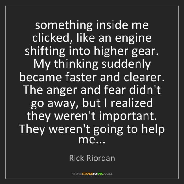 Rick Riordan: something inside me clicked, like an engine shifting...