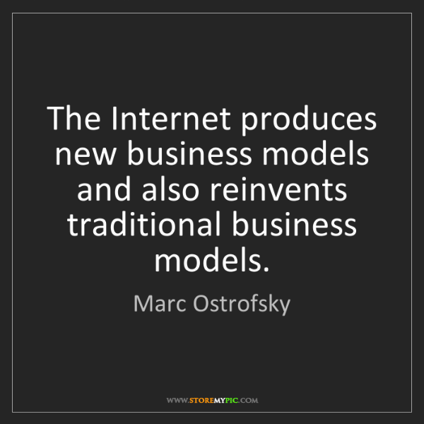 Marc Ostrofsky: The Internet produces new business models and also reinvents...