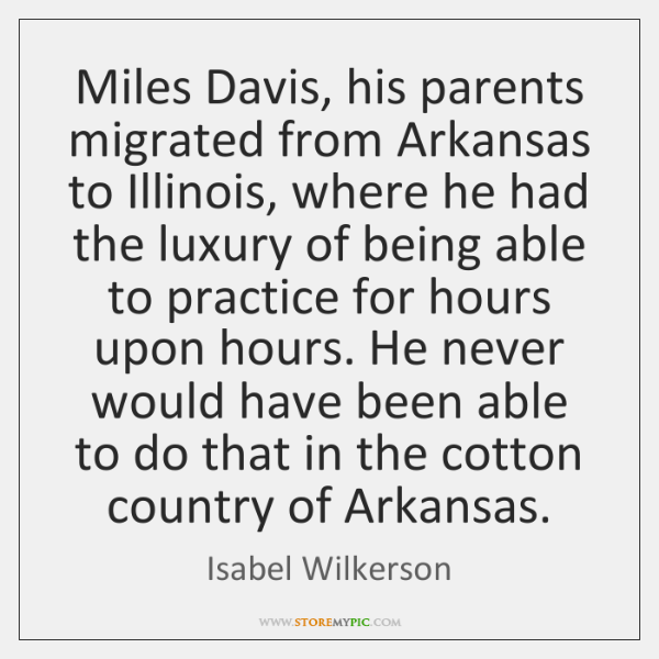 Miles Davis, his parents migrated from Arkansas to Illinois, where he had ...