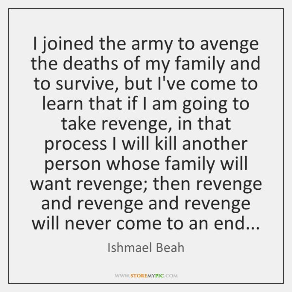 I joined the army to avenge the deaths of my family and ...