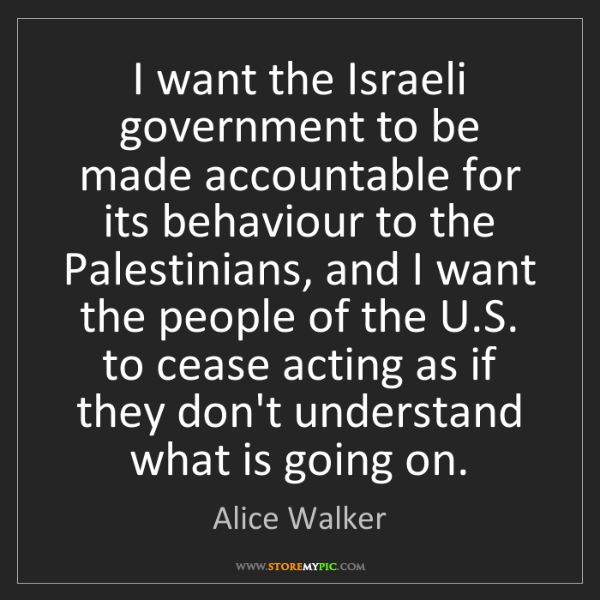 Alice Walker: I want the Israeli government to be made accountable...