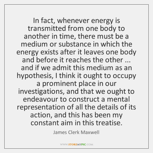 In fact, whenever energy is transmitted from one body to another in ...