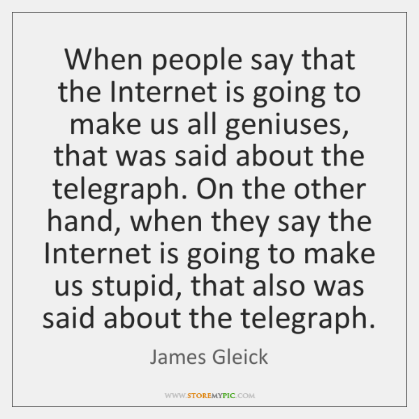 When people say that the Internet is going to make us all ...