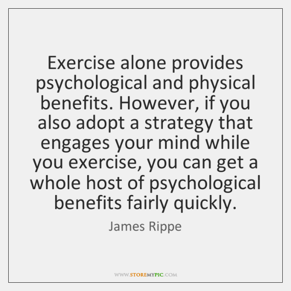 Exercise alone provides psychological and physical benefits. However, if you also adopt ...