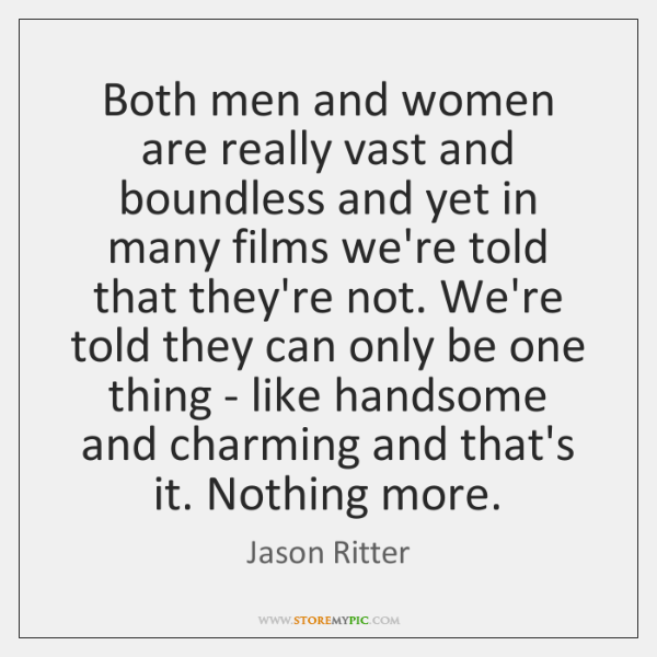Both men and women are really vast and boundless and yet in ...