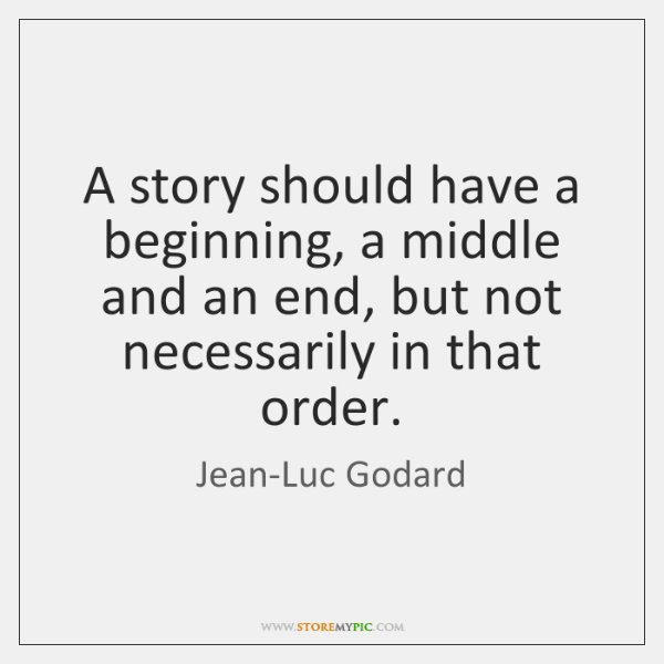 A story should have a beginning, a middle and an end, but ...