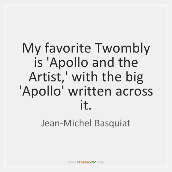 My favorite Twombly is 'Apollo and the Artist,' with the big ...