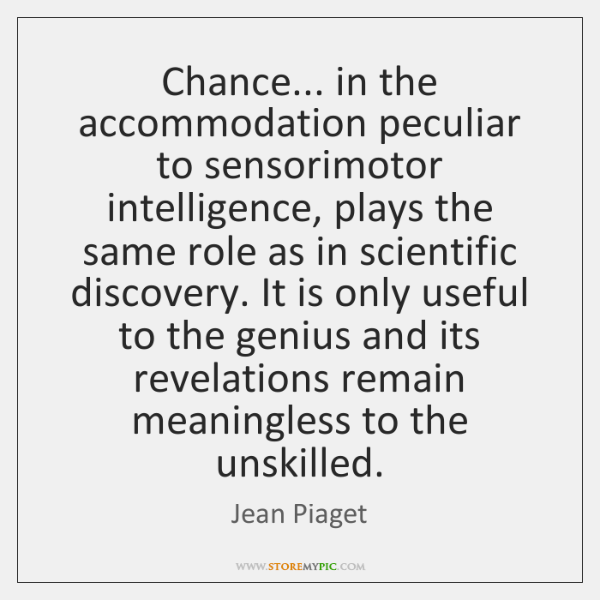 Chance... in the accommodation peculiar to sensorimotor intelligence, plays the same role ...