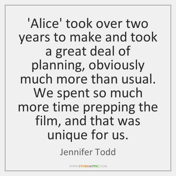 'Alice' took over two years to make and took a great deal ...