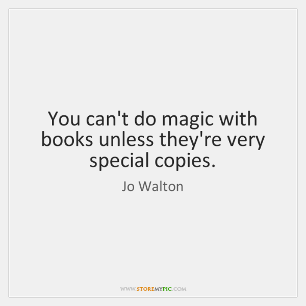 You can't do magic with books unless they're very special copies.