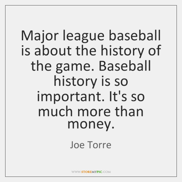 Major league baseball is about the history of the game. Baseball history ...